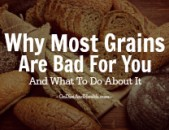 Why Most Grains Are Bad For You, And What To Do About It