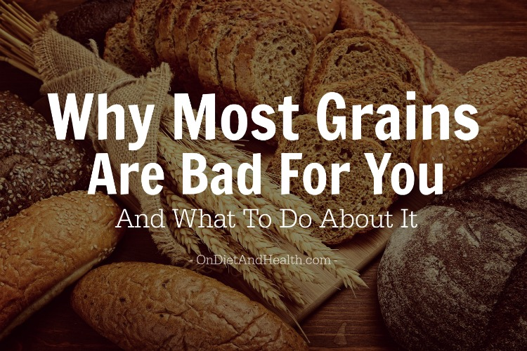Why most grains are bad for you
