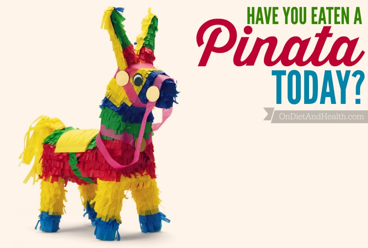 Seriously, have you eaten a pinata today?