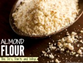 Almond Flour – Do's, Don'ts and Whys