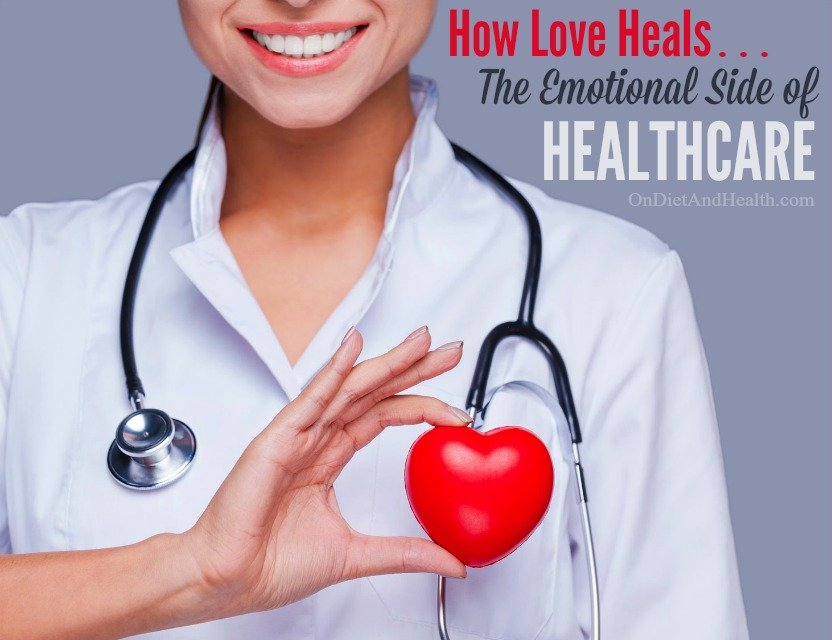 The Emotional Side of Healthcare (how love heals) // OnDietAndHealth.com