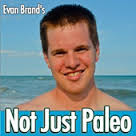 Evan Brand of Not Just Paleo