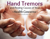 Hand tremors and uncovering the root cause of your health problems OnDietAndHealth.com