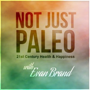 Paleo Lifestyle 101 with Evan Brand
