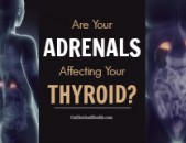 Are Your Adrenals Affecting Your Thyroid?