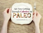 Are You Getting Enough Calories on Paleo?