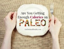 Are you getting enough calories on Paleo