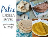 Paleo Tortilla Recipes You're Going To Love