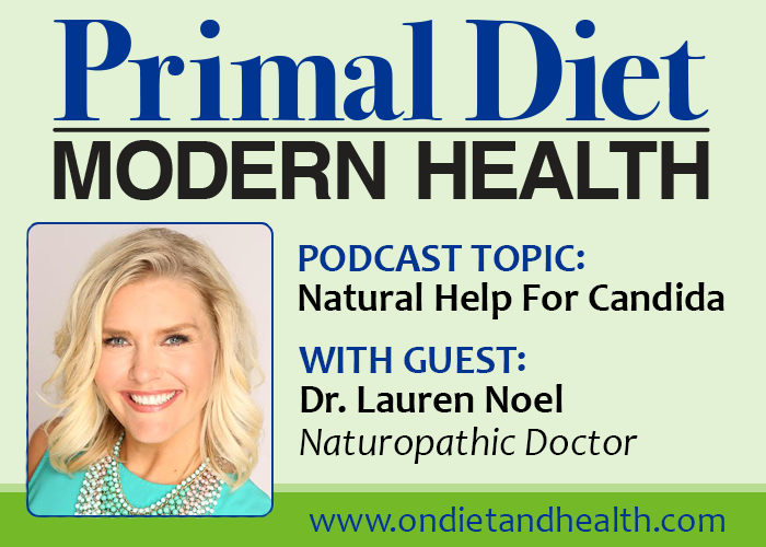 Primal Diet Modern Health Podcast. Topic Natural Help for Candida