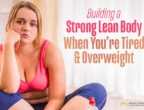 Building a Strong Lean Body If You're Tired and Overweight