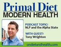 Primal Diet Modern Health Podcast with Tony Wrighton NLP and the Alpha State