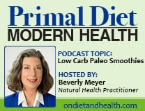 Low Carb Paleo Smoothies - On Diet and Health - Primal Diet Modern Health Podcast by Beverly Meyer