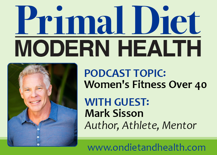 Primal Diet Modern Health Podcast with Mark Sisson and Womens Fitness Over 40 Blog