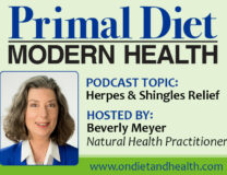 Natural Herpes and Shingles Help: Primal Diet Modern Health Podcast