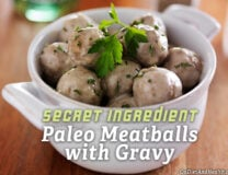 Secret Ingredient Paleo Meatballs with Gravy