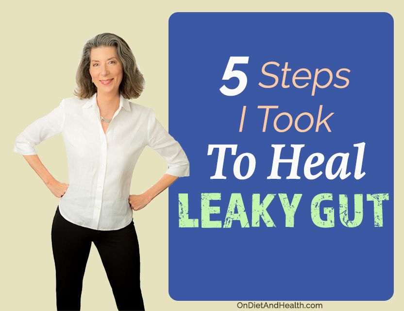 5 Steps I Took To Heal Leaky Gut // OnDietAndHealth.com