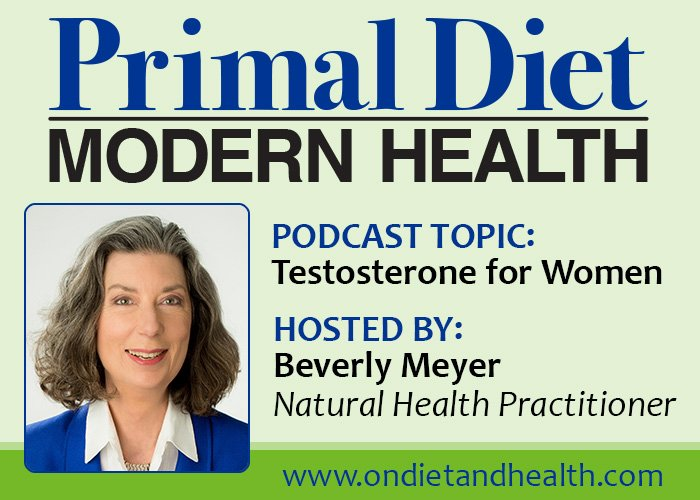 Primal Diet Modern Health podcast - Dangers of Testosterone for Women // OnDietAndHealth.com