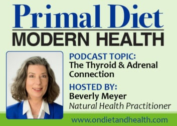 The thyroid and adrenal connection podcast on Primal Diet - Modern Health with Beverly Meyer