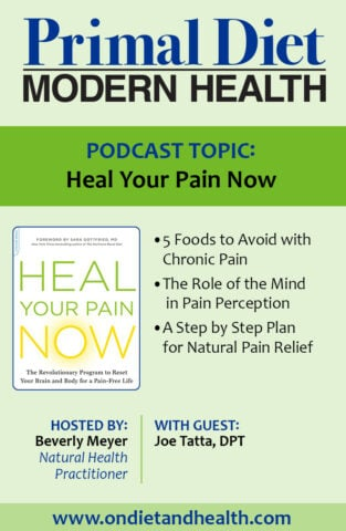 Heal Your Pain Now book review and podcast interview with author Joe Tatta. Anti-inflammatory foods, supplements, recipes and using the mind to manage pain. Ketosis may be useful for pain too. //OnDietandHealth.com