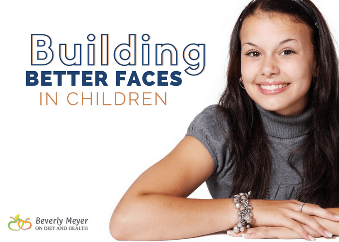Building better faces in children save mean a prettier smile and room for all 32 adult teeth