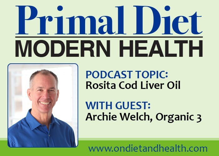 Why is Rosita Cod Liver Oil so Good For You? A Podcast with Archie Welch, the founder of Organic 3