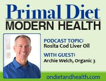 Why is Rosita Cod Liver Oil so good for you? This Podcast with founder Archie Welch and Host Beverly Meyer shares the whole story, including the battle with the Weston Price Board over the Green Pasture brand they support. Rosita replaces regular fish oil and adds natural Vitamins A and D. //OnDietandHealth.com