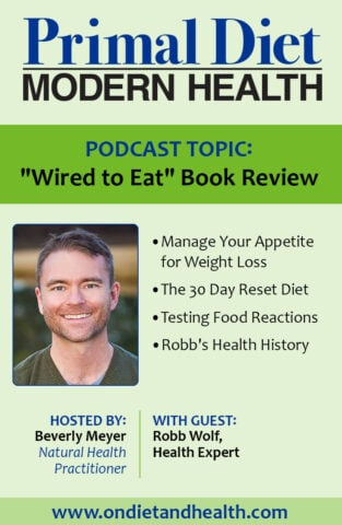 Weight loss help with Wired to Eat book review with Robb Wolf and Beverly Meyer's podcast. Control your appetite and stop binge eating or eating junk food. Humans are wired to eat all we can but Robb Wolf's new book explains how to rewire your appetite for weight loss, inlcuding gluten free paleo recipes and a 30 Day Reset. //OnDietandHealth.com