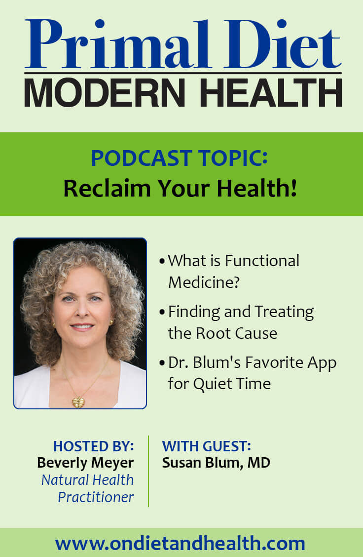 Using Functional Medicine or other natural medicine approaches helps you get to the cause of your symptoms. It's comprehensive health work so you eliminate the cost of buying random supplements. Let the professionals help change your future. This is a podcast with Susan Blum and Beverly Meyer on Primal Diet - Modern Health.  //OnDietandHealth.com