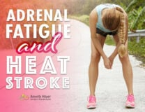 Adrenal Fatigue and Heat Stroke can both be due to electrolyte imbalance from insufficient salt.