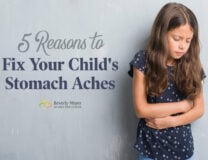 5 Reasons to Fix Your Child's Stomach Aches