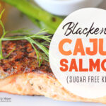 Sugar free, Keto friendly Blackened Cajun Salmon is ready to eat