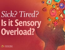 How Sensory Overload Makes You Feel Tired, Sick and Bloated