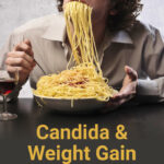 A man overeats pasta and the question is does Candida cause weight gain?