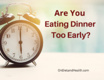 Are You Eating Dinner Too Early?